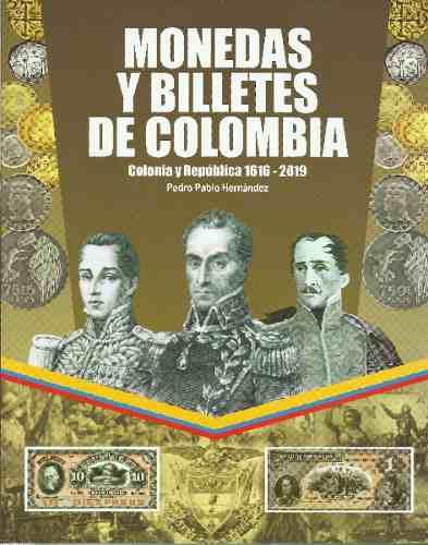 Monedas y billetes de colombia(1616-2019) pedro p.
