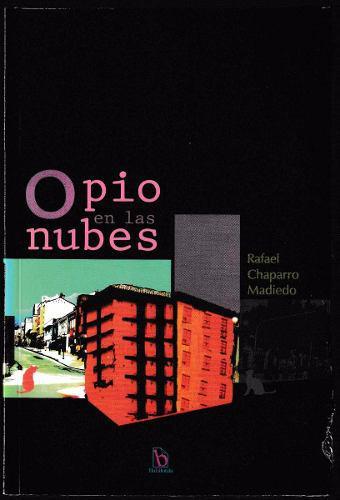 Opio En Las Nubes - Rafael Chaparro Madiedo - Libro Sellado