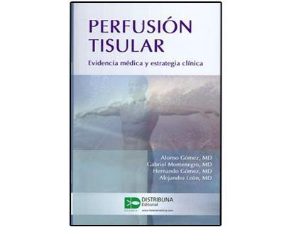 Perfusión tisular. evidencia médica y estrategia clínica