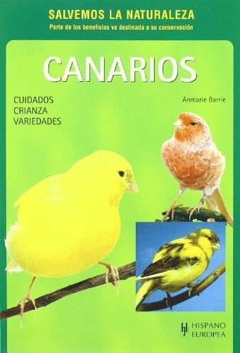 Canarios de color /colorful canaries: cuidados, crianza,