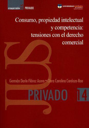 Consumo, Propiedad Intelectual Y Competencia: Tensiones Con