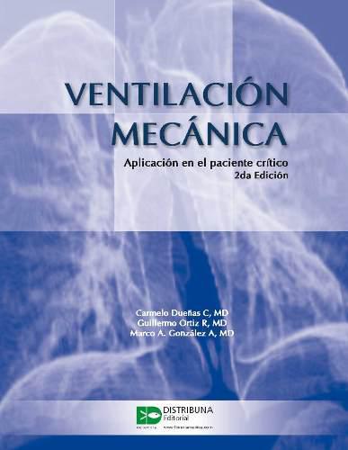 Ventilación mecánica. aplicación en el paciente crítico.