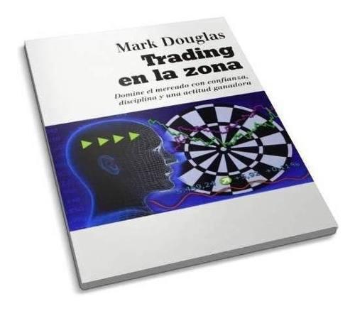 Trading En La Zona. Mark Douglas