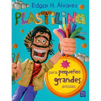 Plastilina Para Pequeños Grandes Artistas - Edgar H.